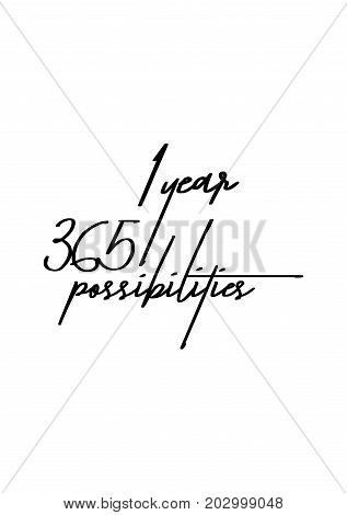 Hand drawn lettering. Ink illustration. Modern brush calligraphy. Isolated on white background. 1 year 365 possibilities.