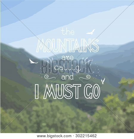 Hand-drawn Vector White Lettering On The Photo Background - The Mountains Are Calling And I Must Go