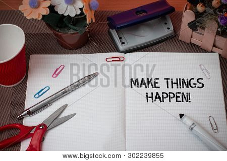Handwriting text Make Things Happen. Concept meaning you will have to make hard efforts in order to achieve it. poster