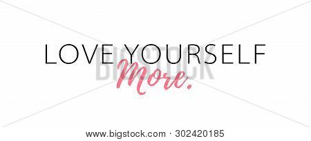 Love Yourself More. Love Your Body Concept. Typography Vector Illustration.
