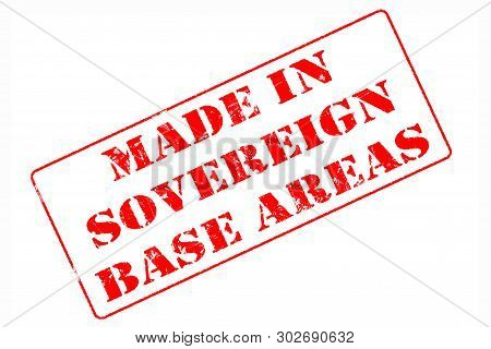 Rubber Stamp With Red Ink On White Background Concept Reading Made In Sovereign Base Areas