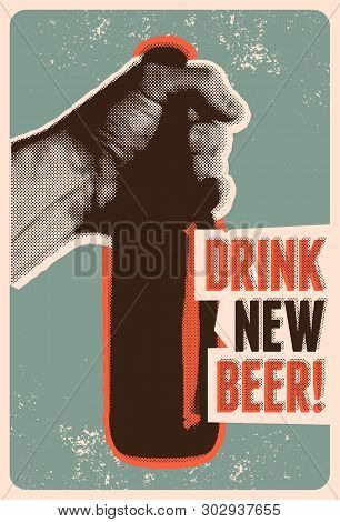 Drink New Beer! Typographic Vintage Grunge Style Beer Poster. The Hand Holds A Bottle Of Beer. Retro