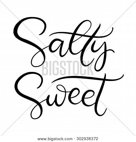 Salty Sweet Black And White Lettering Vector Illustration With Calligraphy Style Word. Handwritten T