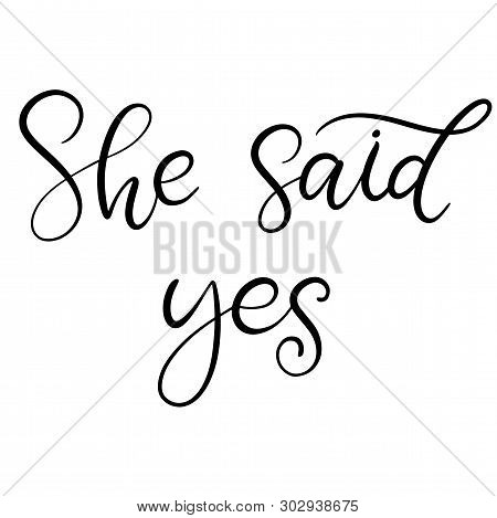 She Said Yes Black And White Lettering Vector Illustration With Calligraphy Style Word. Handwritten