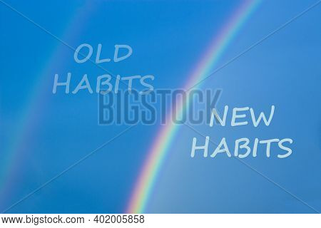 Old Or New Habits Symbol. Rainbow In The Blue Sky. Words 'old Habits, New Habits'. Peaceful Nature.