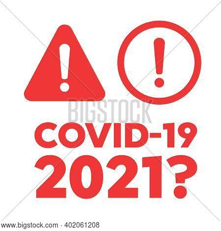 Coronavirus 2019-ncov, Covid-19 And Covid 2021 Alarm Icon. Danger Sign Design. Caution Error Icon