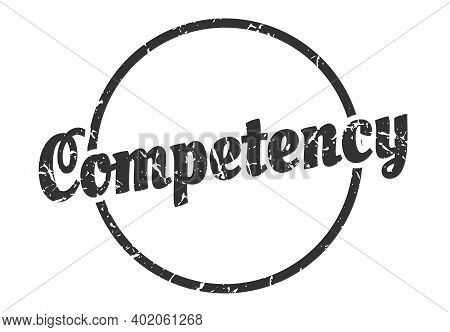 Competency Sign. Competency Round Vintage Grunge Stamp. Competency