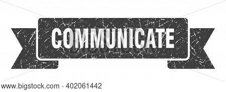 Communicate Ribbon. Communicate Grunge Band Sign. Communicate Banner