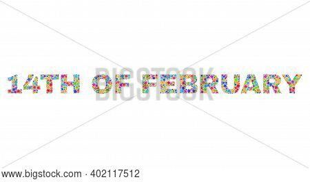 14th Of February Caption With Bright Mosaic Flat Style. Colorful Vector Illustration Of 14th Of Febr