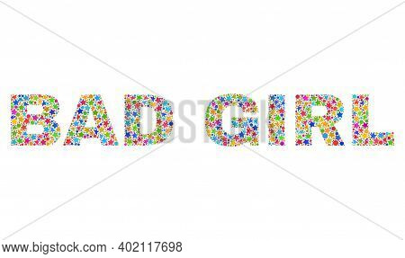 Bad Girl Text With Bright Mosaic Flat Style. Colorful Vector Illustration Of Bad Girl Text With Scat