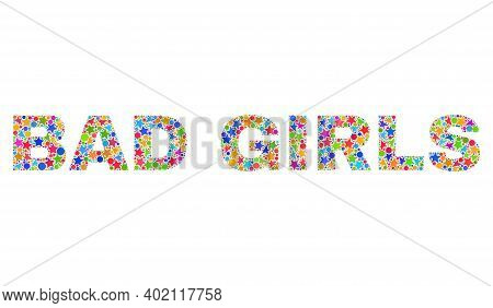 Bad Girls Text With Bright Mosaic Flat Style. Colorful Vector Illustration Of Bad Girls Text With Sc