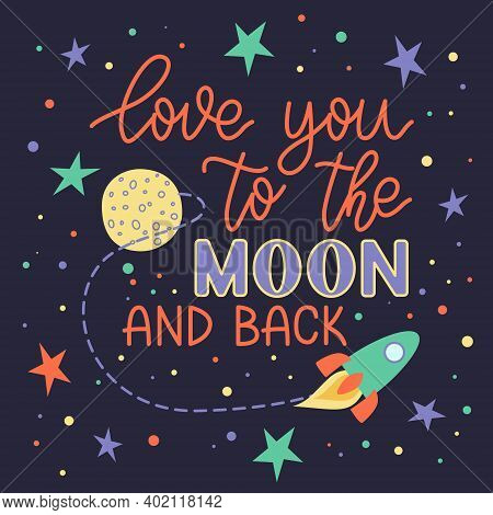 Love You To The Moon And Back. Hand Drawn Stylized Quote. Conceptual Handwritten Phrase. Romantic Ca