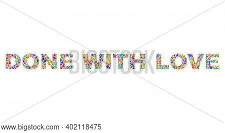 Done With Love Caption With Bright Mosaic Flat Style. Colorful Vector Illustration Of Done With Love