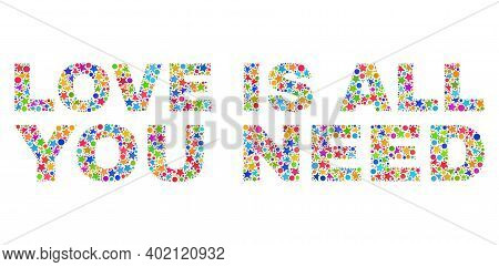 Love Is All You Need Caption With Bright Mosaic Flat Style. Colorful Vector Illustration Of Love Is