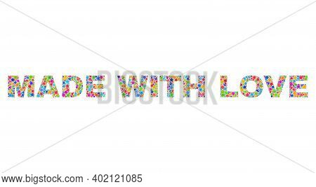 Made With Love Caption With Bright Mosaic Flat Style. Colorful Vector Illustration Of Made With Love