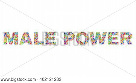 Male Power Caption With Bright Mosaic Flat Style. Colorful Vector Illustration Of Male Power Caption