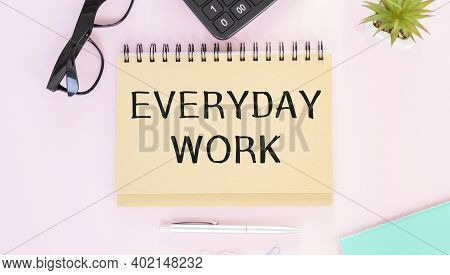 Word Writing Text Everyday Work. Business Concept For Refers To Things Or Activities Exist Or Happen