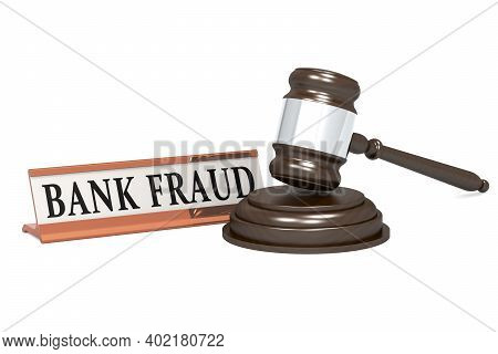 Wooden Judge Gavel And Bank Fraud Banner, 3d Rendering