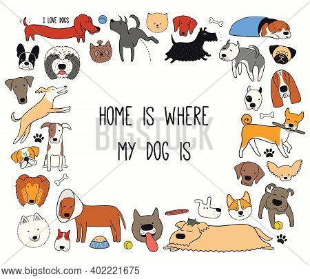 Cute Funny Different Dog, Puppy Frame, Quote Home Is Where My Dog Is. Hand Drawn Color Vector Illust