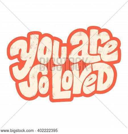 You Are So Loved Hand-drawn Lettering Typography. Quote About Love For Valentines Day And Wedding. T