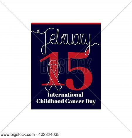 Calendar Sheet, Vector Illustration On The Theme Of International Childhood Cancer Day On February 1