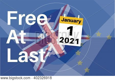 Free At Last Uk January 1st 2021 The Uk Breaks Free From The Eu