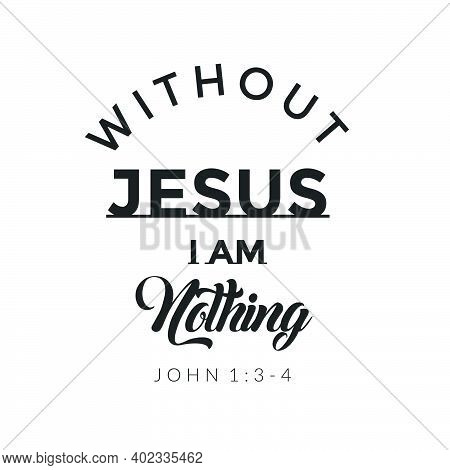 Without Jesus I Am Nothing, Christian Faith, Typography For Print Or Use As Poster, Card, Flyer Or T