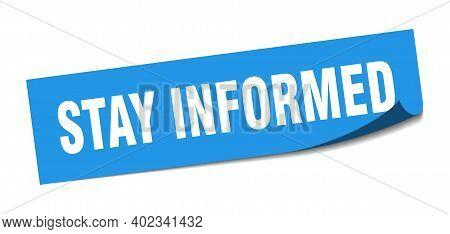 Stay Informed Sticker. Stay Informed Square Sign. Stay Informed. Peeler