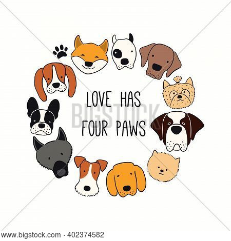 Cute Funny Different Dog, Puppy Faces Round Frame, Quote Love Has Four Paws. Hand Drawn Color Vector