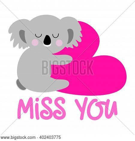 I Miss You - Cute Australian Coala Bear With Lovely Heart. Funny Doodle Animal. Hand Drawn Lettering