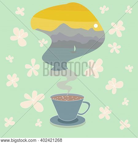 Vector Illustration Of A Cup Of Coffee  Fantasy . In  Hot Haze Steam Sunset, Sea And Mountains. Flow