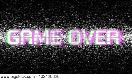 Distorted Game Over Sign On Black Backdrop. Glitch Text On Old Video Template. Retro Pixel Vhs Noise