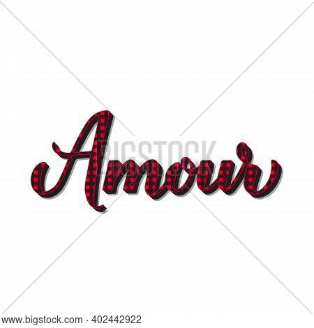 Amour Calligraphy Hand Lettering. Love Inscription In French. Red Buffalo Plaid Pattern. Vector Temp