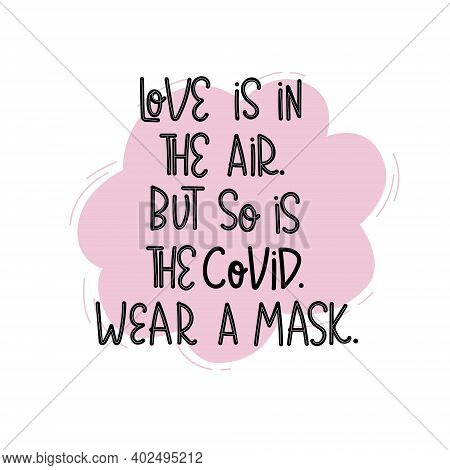Funny Hand Drawn Typography Poster. Put On A Protective Face Mask. Love Is In The Air. Stop Coronavi