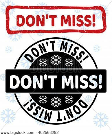 Don T Miss Exclamation. Stamp Seals On Winter Background With Snowflakes In Clean And Draft Versions