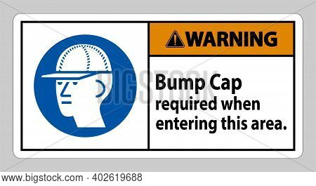 Warning Sign Bump Cap Required When Entering This Area