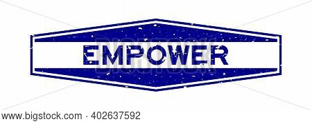 Grunge Blue Empower Word Hexagon Rubber Seal Stamp On White Background
