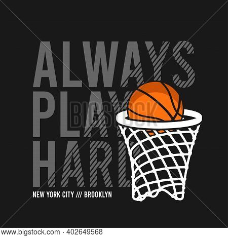 Always Play Hard Slogan For Basketball T-shirt Design With Basket Net And Ball. New York, Brooklyn B