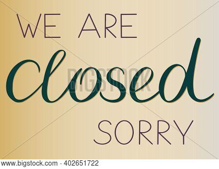 Poster With The Hand Written Words We Are Closed, Sorry On Golden Background