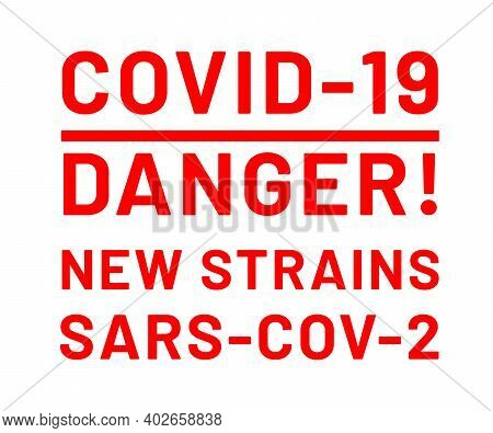 Covid-19 Danger! New Strains Sars-cov-2. Warning Sign. Large Red Text On White Background. Fighting