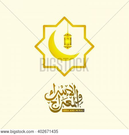 Isra And Miraj Arabic Calligraphy With Lantern And Moon Design Vector