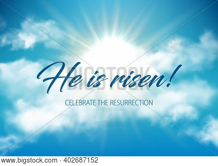 He Is Risen Easter Holiday Vector Lettering On Sky, Clouds And Shining Sun. Christian Religious Card