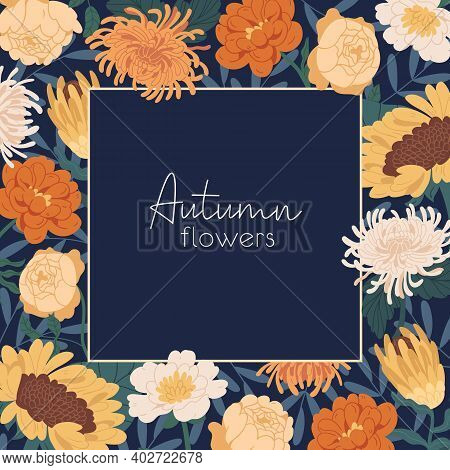Square Flowery Background With Gorgeous Autumn Flowers And Place For Text. Card Template With Frame