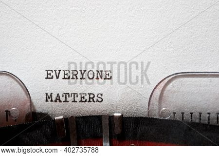 Everyone matters phrase written with a typewriter.