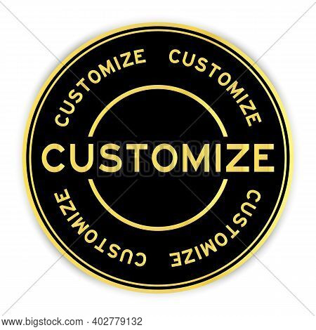 Black And Gold Color Round Sticker With Word Customize On White Background
