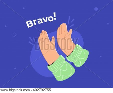 Human Hands Friendly Clapping In Approval, Doing Applaud And Cheering Bravo. Concept Flat Vector Ill