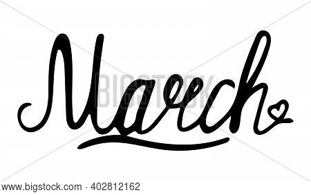 Hand Drawn Lettering Phrase March. Month March For Calendar. March Is Beautiful Handwritten Modern B
