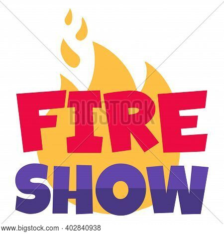Label Web Banner Fire Show Sign Funfair Slogan, Concept Celebration Holiday Flat Vector Illustration