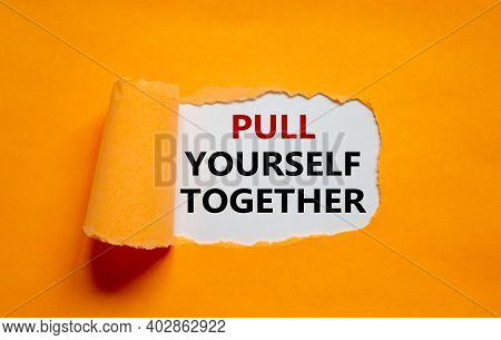 Pull Yourself Together Symbol. The Text 'pull Yourself Together' Appearing Behind Torn Orange Paper.