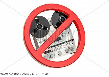 Forbidden Sign With Reel-to-reel Tape Recorder. 3d Rendering Isolated On White Background